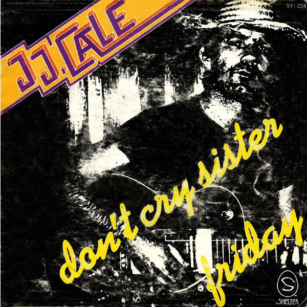 JJ. Cale* - Don't Cry Sister / Friday (7