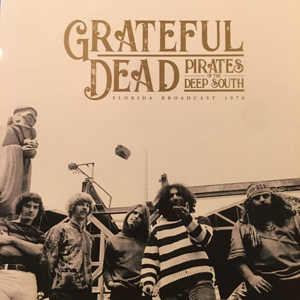 Grateful Dead* - Pirates Of The Deep South - Florida Broadcast 1970 (2xLP, Unofficial)