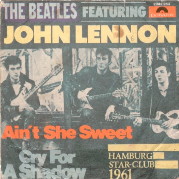 The Beatles Featuring John Lennon - Ain't She Sweet / Cry For A Shadow (7
