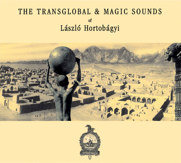 László Hortobágyi - The Transglobal & Magic Sounds Of László Hortobágyi (CD, Comp)