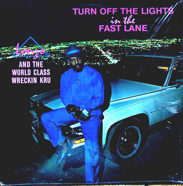 Lonzo And The World Class Wreckin Kru* - Turn Off The Lights In The Fast Lane (LP, Album)