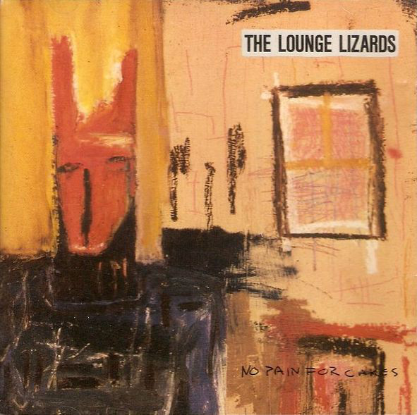 Lounge Lizards - No Pain For Cakes (LP, Album)