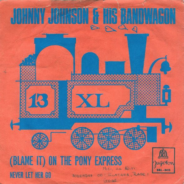 Johnny Johnson & His Bandwagon* - (Blame It) On The Pony Express / Never Let Her Go (7