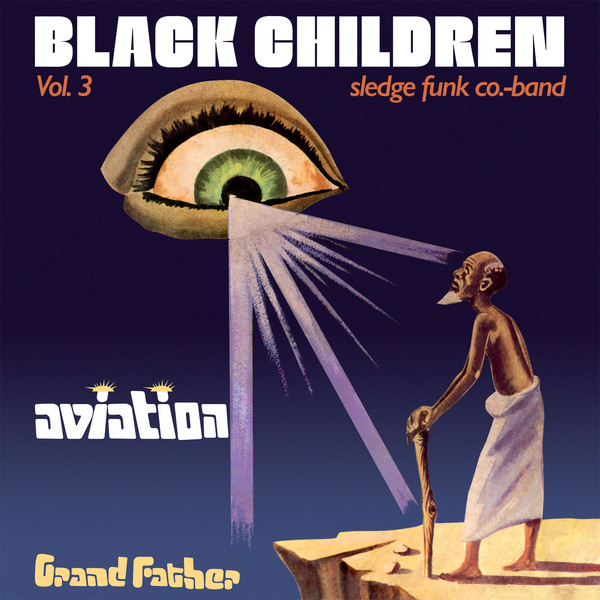 Black Children Sledge Funk Co. Band* - Vol. 3 - Aviation Grand Father (LP, Album, RE)